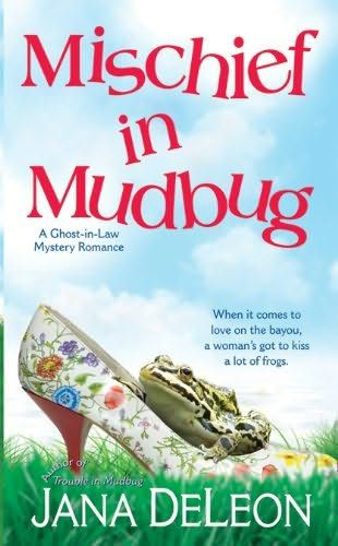 Mischief in Mudbug (2009) (The second book in the Ghost-in-Law Mystery series) A novel by Jana DeLeon