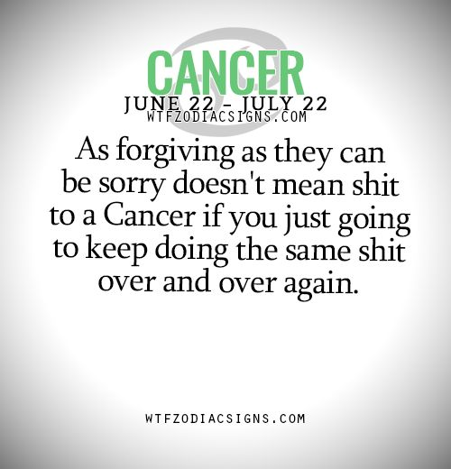 "wtfzodiacsigns: ""As forgiving as they can be sorry doesn't mean shit to a Cancer if you just going to keep doing the same shit over and over again. - WTF Zodiac Signs Daily Horoscope! """