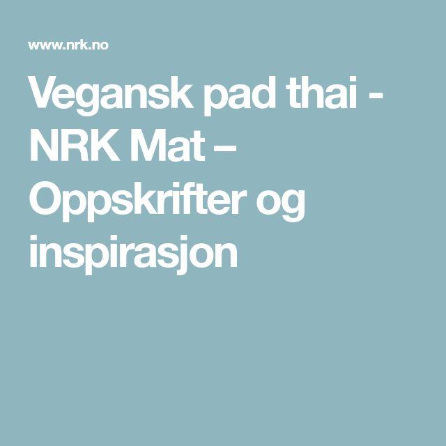 Vegansk pad thai - NRK Mat – Oppskrifter og inspirasjon