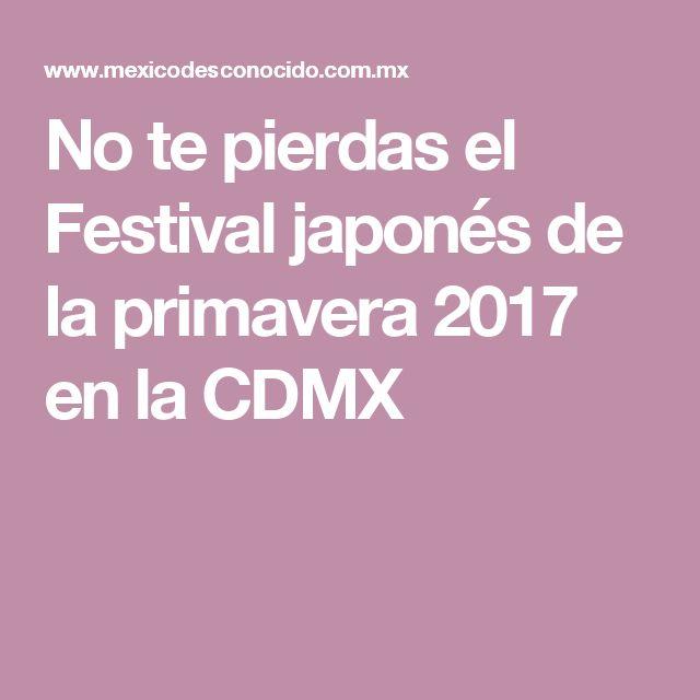 No te pierdas el Festival japonés de la primavera 2017 en la CDMX