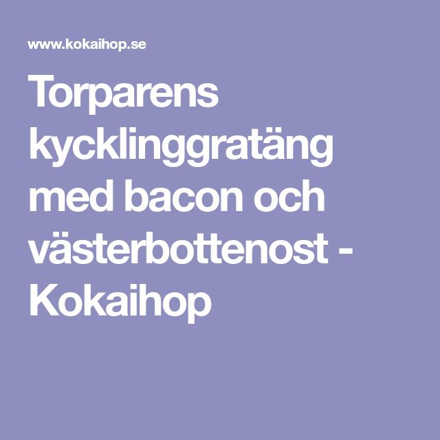 Torparens kycklinggratäng med bacon och västerbottenost - Kokaihop