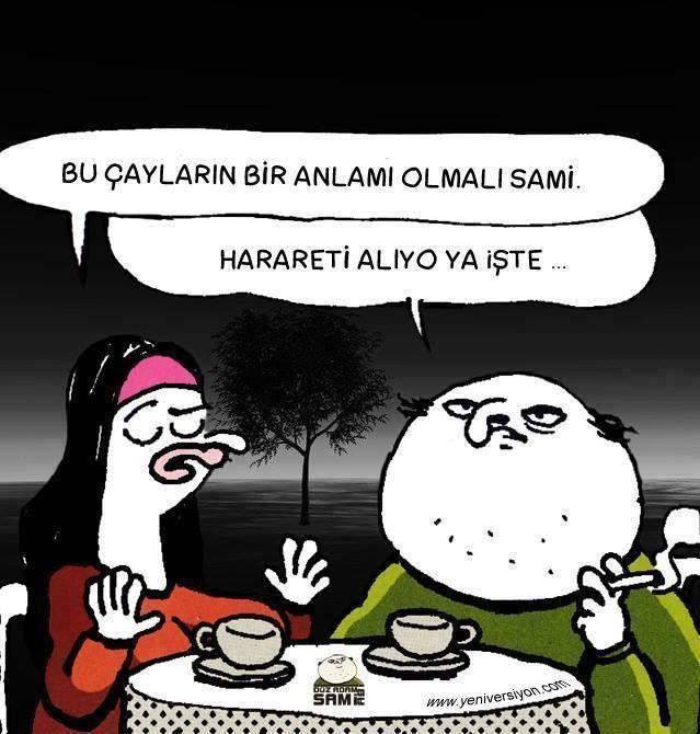 - Bu çayların bir anlamı olmalı Sami. + Harareti alıyo ya işte...  #karikatür #mizah #sami