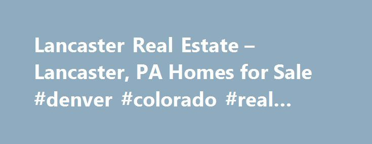 Lancaster Real Estate – Lancaster, PA Homes for Sale #denver #colorado #real #estate http://usa.remmont.com/lancaster-real-estate-lancaster-pa-homes-for-sale-denver-colorado-real-estate/  #lancaster pa real estate # Homes for Sale Search Results – Sorted by New Listings Why are there multiple listings for a home? realtor.com displays home listings from more than 900 Multiple Listing Services (MLS) across the U.S. most updated every 15 minutes. A home may be listed by the same Brokerage for…