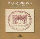 William Billings: Wake Ev'ry Breath [CD]