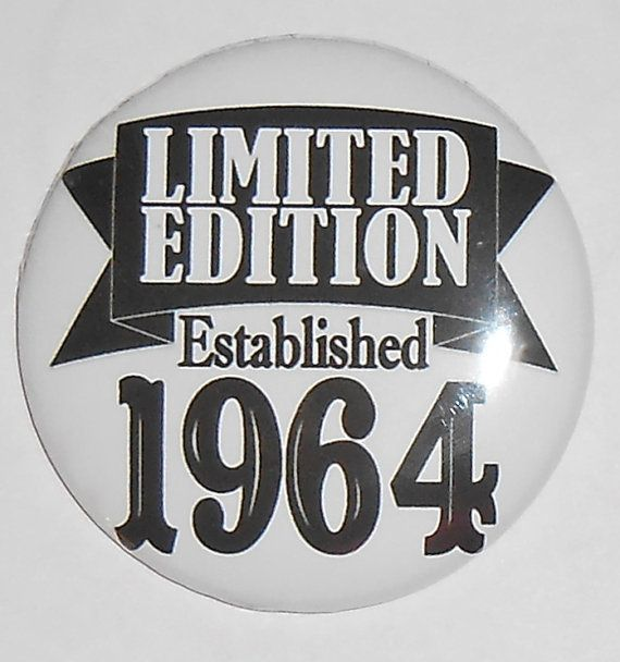 Limited Edition Established 1964 - 50th birthday party button 2 1/4 inch pinback button