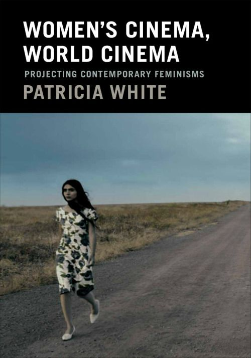 Women's Cinema, World Cinema: Projecting Contemporary Feminisms by Patricia White F'92. Now available from Duke University Press.