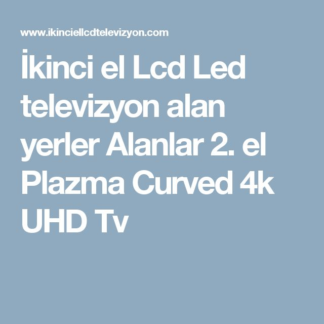 İkinci el Lcd Led televizyon alan yerler Alanlar 2. el Plazma Curved 4k UHD Tv