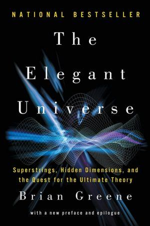 The Elegant Universe: Superstrings, Hidden Dimensions, and the Quest for the Ultimate Theory - really enjoyed reading this!