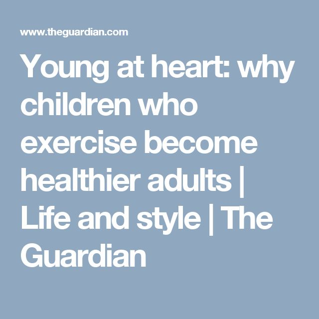 Young at heart: why children who exercise become healthier adults | Life and style | The Guardian
