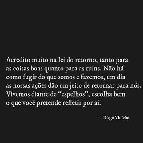 Perfeito! #regram @escritordiegovinicius #frases #karma #leidoretorno #vida #comportamento #pessoas
