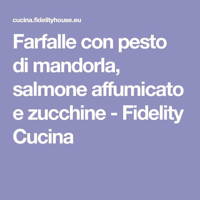 Farfalle con pesto di mandorla, salmone affumicato e zucchine - Fidelity Cucina