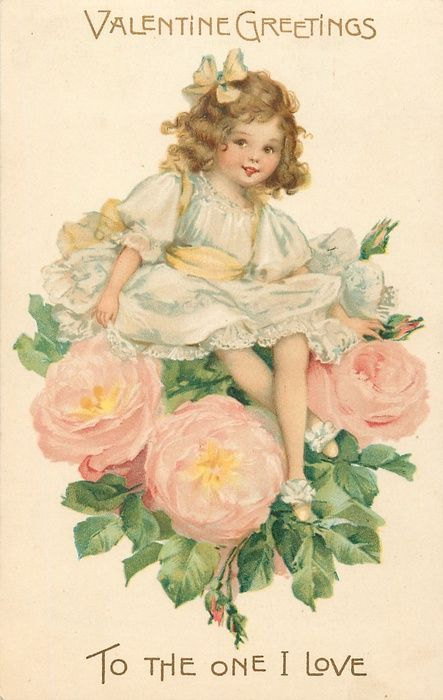 VALENTINE GREETINGS TO THE ONE I LOVE  girl sits above three pink/cream roses