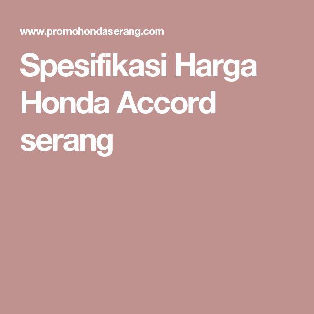 Spesifikasi Harga Honda Accord serang