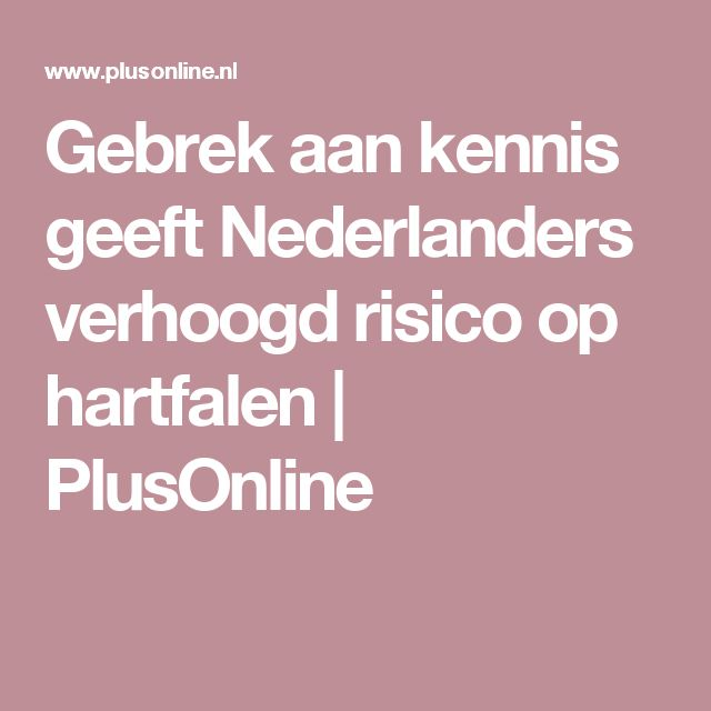 Gebrek aan kennis geeft Nederlanders verhoogd risico op hartfalen | PlusOnline