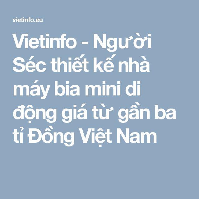 Vietinfo - Người Séc thiết kế nhà máy bia mini di động giá từ gần ba tỉ Đồng Việt Nam