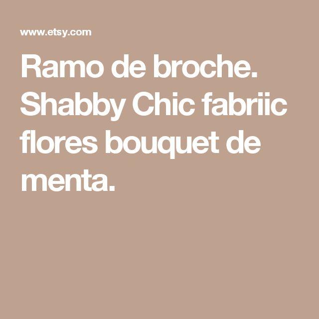 Ramo de broche. Shabby Chic fabriic flores bouquet de menta.