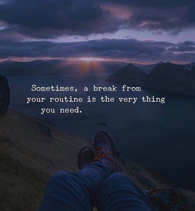 Sometimes a break from your routine...
