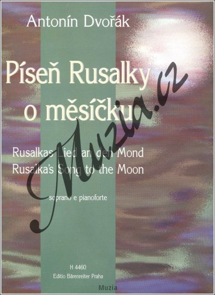 Dvořák Antonín | Píseň Rusalky o měsíčku (árie pro soprán a klavír) | Noty pro sólový zpěv - klavírní výtah (H 4460)