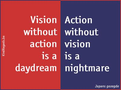 never act without vision, and vice versa