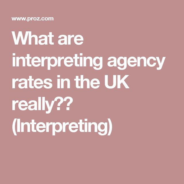What are interpreting agency rates in the UK really?? (Interpreting)