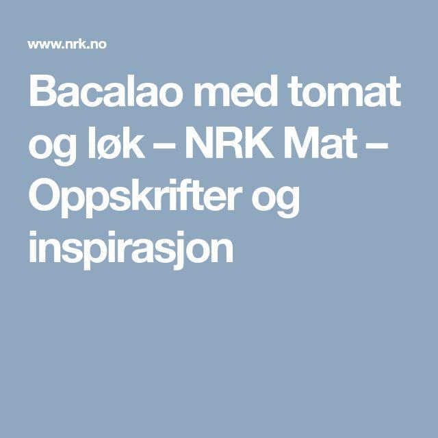 Bacalao med tomat og løk – NRK Mat – Oppskrifter og inspirasjon