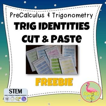 PreCalculus,+Trigonometry:+Proving+Trig+Identities+Cut+&+Paste+ActivityEnjoy+a+small+sample+of+a+cut+&+paste+activity+for+your+PreCalculus+or+Trigonometry+students.++There+are+two+identities+with+steps+to+cut+and+paste+into+the+correct+progression+to+satisfy+the+proof.