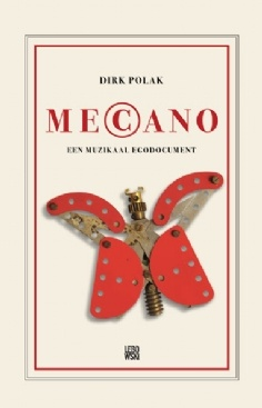 """Mecano: een muzikaal egodocument"", by Dirk Polak"