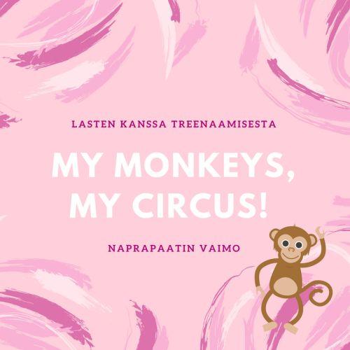 My monkeys, my circus! Lasten kanssa treenaamisesta.