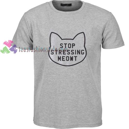 Stop Stressing Meow t shirt gift tees unisex adult cool tee shirts