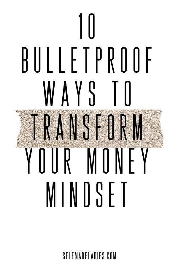 10 Bulletproof Ways To Transform Your Money Mindset How To Become Successful Money Mindset Money Mindset Quotes