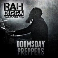 Rah Digga feat. Planet Asia - Doomsday Preppers (Produced By Dirty Diggs) by rahdiggamusic on SoundCloud