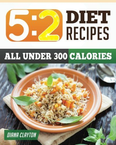 5:2 Diet Recipe Book: Healthy and Filling 5:2 Fast Diet Recipes that You Can Make Now to Lose Weight and Enhance your Health. (A Cookbook and Guide to the 5:2 Fast Diet)