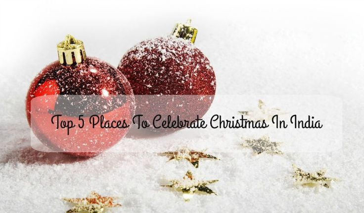 Top 5 Places To Celebrate Christmas In India