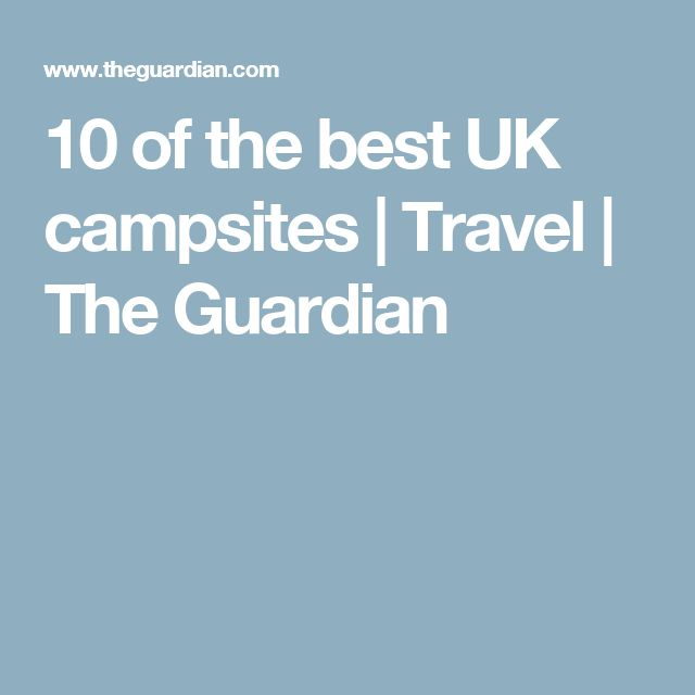 10 of the best UK campsites | Travel | The Guardian