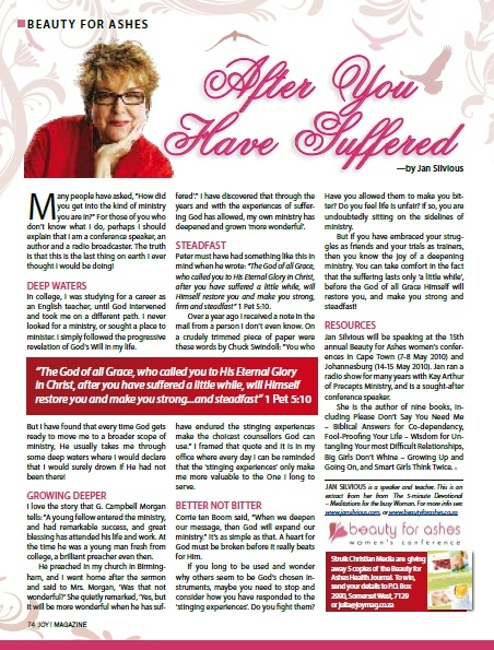 """""""After You Have Suffered"""" by Jan Silvious in April 2010 issue of JOY! http://beautyforashes.co.za/wp-content/uploads/2013/10/Jan_Silvious.pdf"""