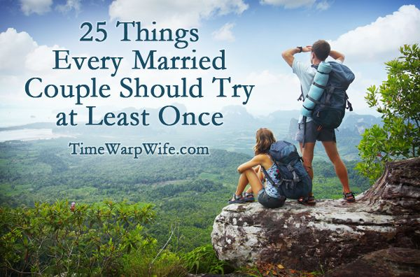 25 Things Every Married Couple Should Try at Least Once. We've already done all of these except plant a tree, which we have plans for.