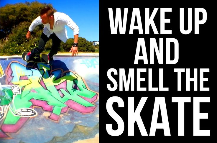 Wake up and smell the SKATE!