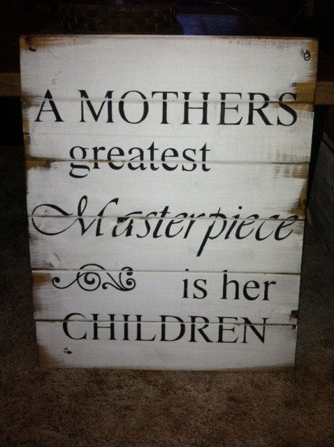 A Mothers greatest Masterpiece is her Children 17w x 21h hand-painted wood sign via Etsy