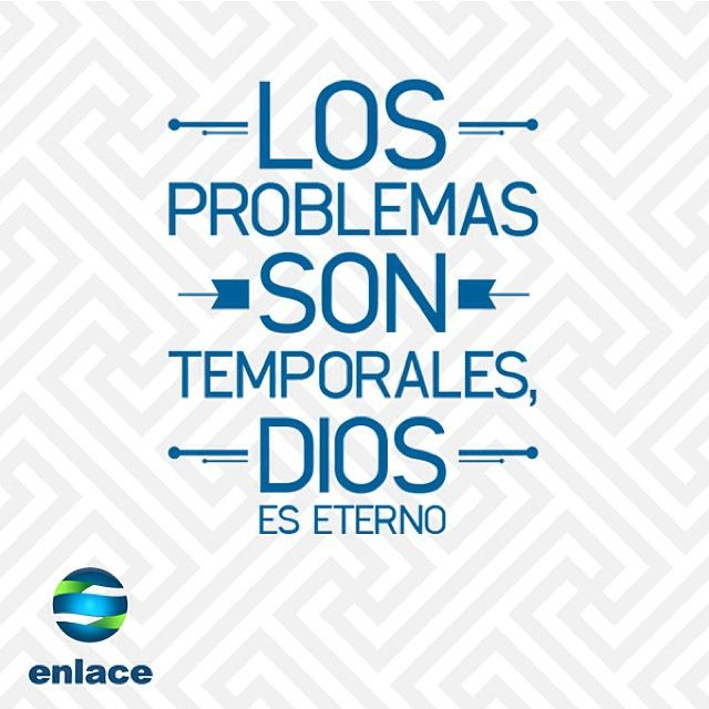 Problems are temporary, God is eternal.