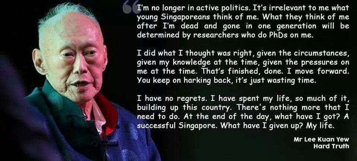 Famous quote from Mr. Lee Kuan Yew.