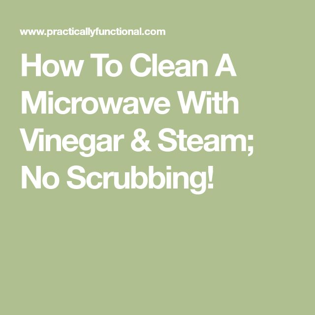 How To Clean A Microwave With Vinegar & Steam; No Scrubbing!