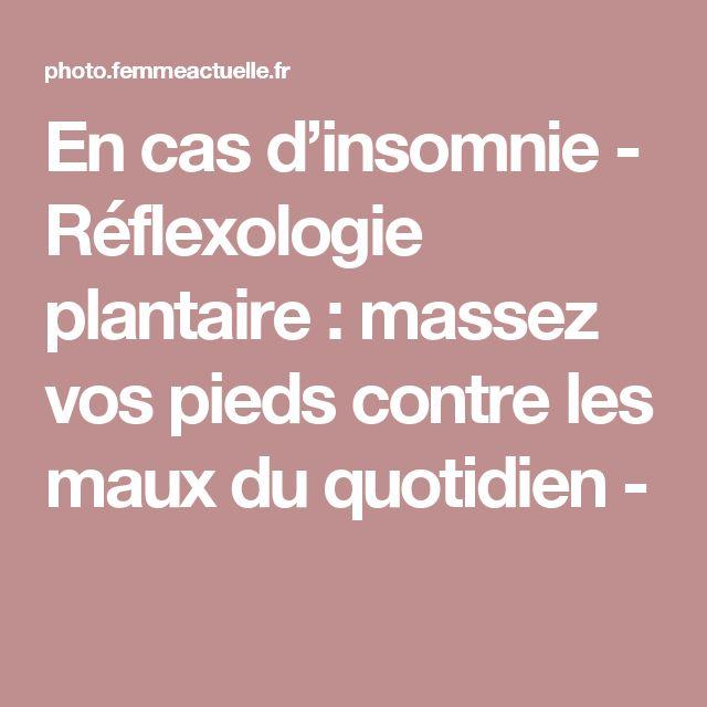 En cas d'insomnie  - Réflexologie plantaire : massez vos pieds contre les maux du quotidien -
