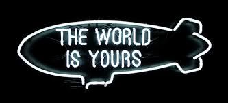 "The World is yours. luci neon tratte dal film ""scarface"" uno dei miei film preferiti."