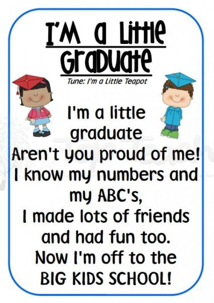 "[I'm a little graduate (sing to the tune of ""I'm a Little Teapot"") or use the poem without the tune.] Adorable for a pre-school grad."