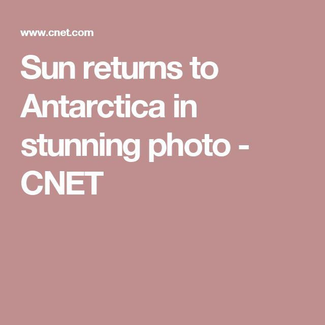 Sun returns to Antarctica in stunning photo - CNET