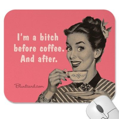 :): I Need Coff Quotes, Coff Funny Quotes, Mousepad Bitch, Coffee, Funny Stuff, Mornings Coff Funny, Bitch Coff, Coff Laughing, Amser Memorial