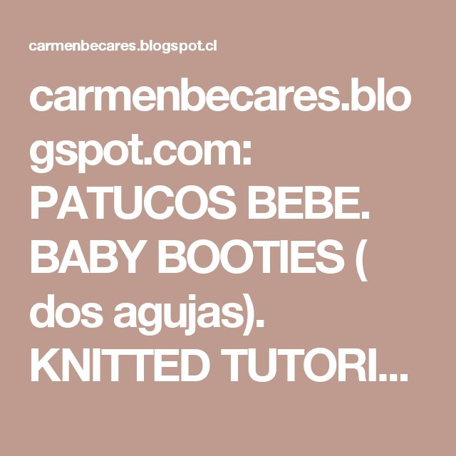 carmenbecares.blogspot.com:  PATUCOS BEBE.  BABY BOOTIES ( dos agujas). KNITTED TUTORIAL