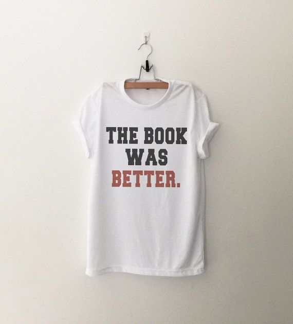 The book was better Funny T-Shirt T Shirt with sayings Tumblr T Shirt for Teens…