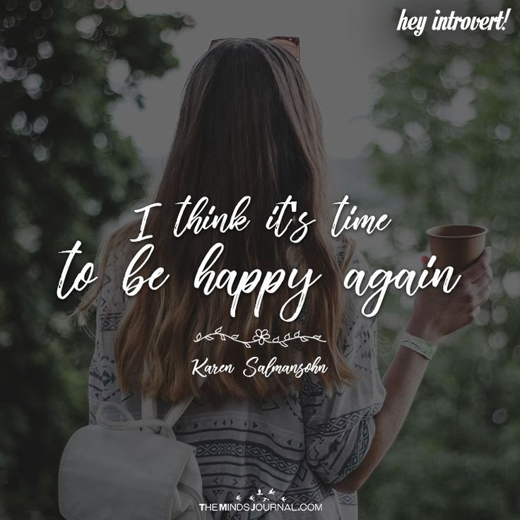 I Think It's Time To Be Happy Again - https://themindsjournal.com/think-time-happy/