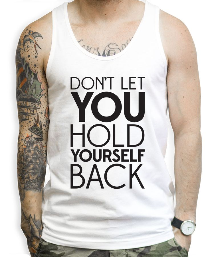 Don't Let You Hold Yourself Back Tank Tops